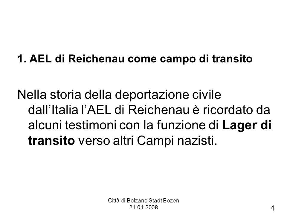 Città di Bolzano Stadt Bozen 21.01.2008 1. AEL di Reichenau come campo di transito Nella storia della deportazione civile dallItalia lAEL di Reichenau