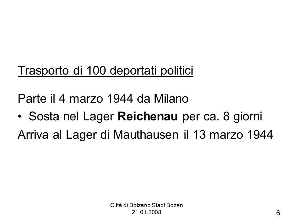 Città di Bolzano Stadt Bozen 21.01.2008 Trasporto di 100 deportati politici Parte il 4 marzo 1944 da Milano Sosta nel Lager Reichenau per ca. 8 giorni