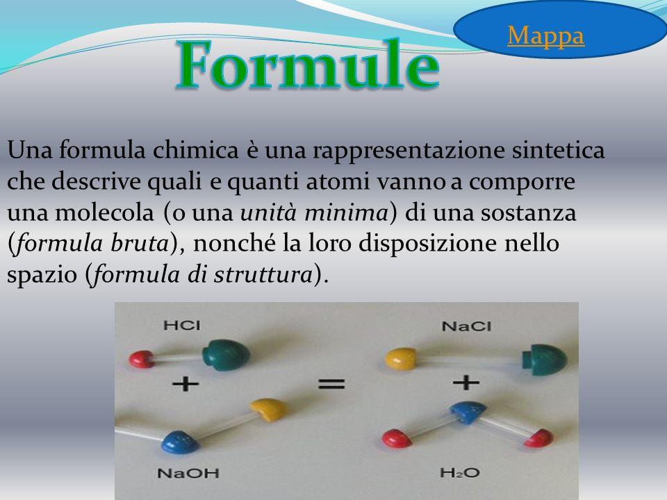 Una formula chimica è una rappresentazione sintetica che descrive quali e quanti atomi vanno a comporre una molecola (o una unità minima) di una sosta