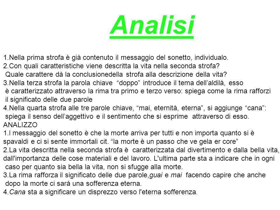 Analisi 1.Nella prima strofa è già contenuto il messaggio del sonetto, individualo. 2.Con quali caratteristiche viene descritta la vita nella seconda