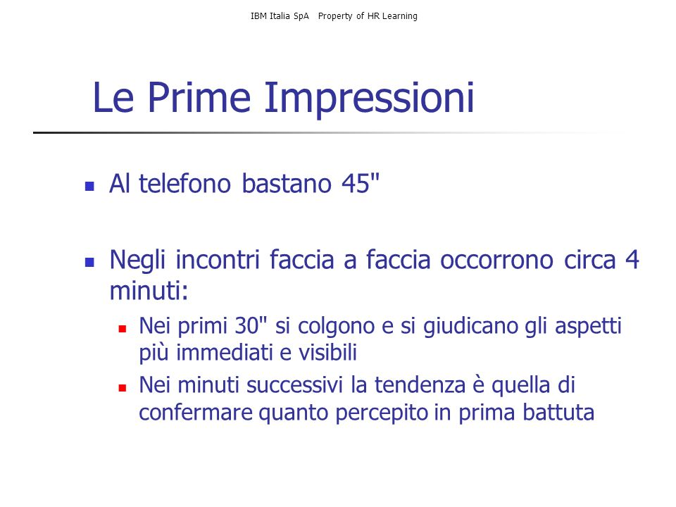 IBM Italia SpA Property of HR Learning Le Prime Impressioni Al telefono bastano 45