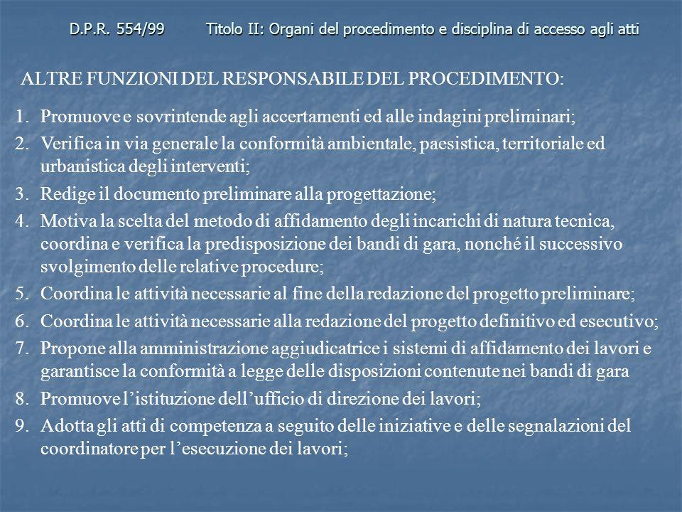 D.P.R. 554/99Titolo II: Organi del procedimento e disciplina di accesso agli atti ALTRE FUNZIONI DEL RESPONSABILE DEL PROCEDIMENTO: 1.Promuove e sovri