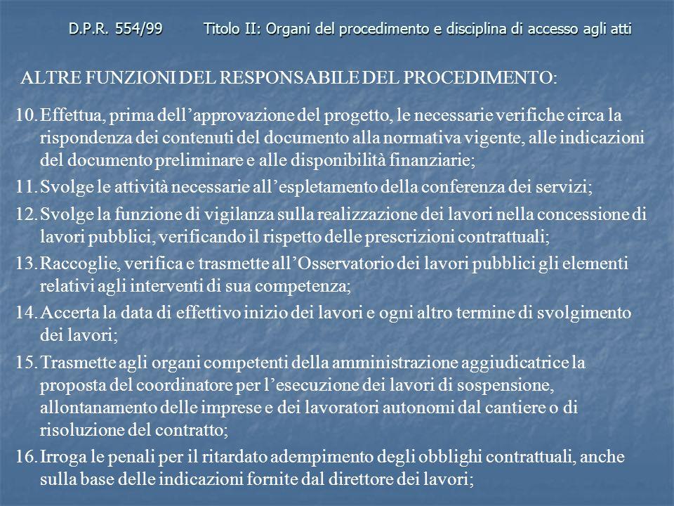 D.P.R. 554/99Titolo II: Organi del procedimento e disciplina di accesso agli atti ALTRE FUNZIONI DEL RESPONSABILE DEL PROCEDIMENTO: 10.Effettua, prima