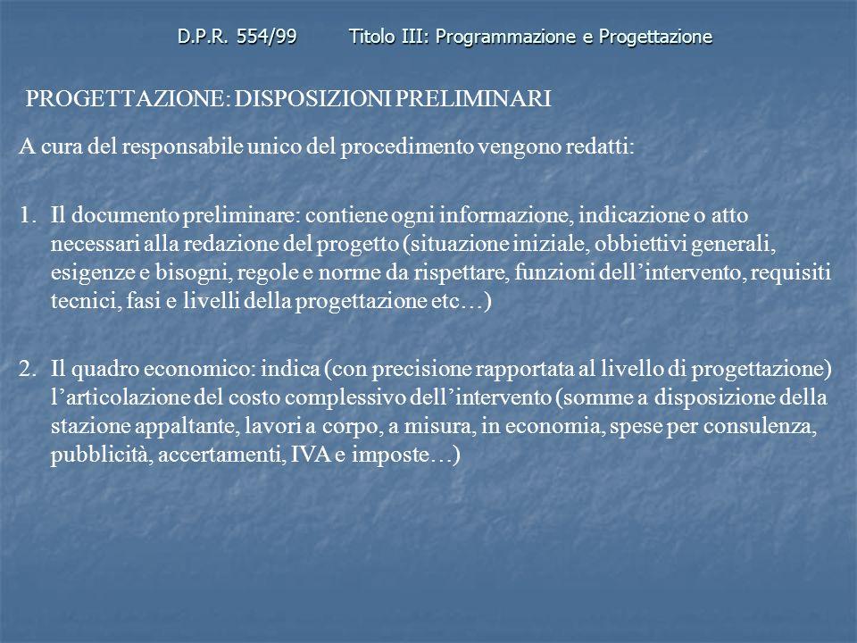 D.P.R. 554/99Titolo III: Programmazione e Progettazione PROGETTAZIONE: DISPOSIZIONI PRELIMINARI A cura del responsabile unico del procedimento vengono