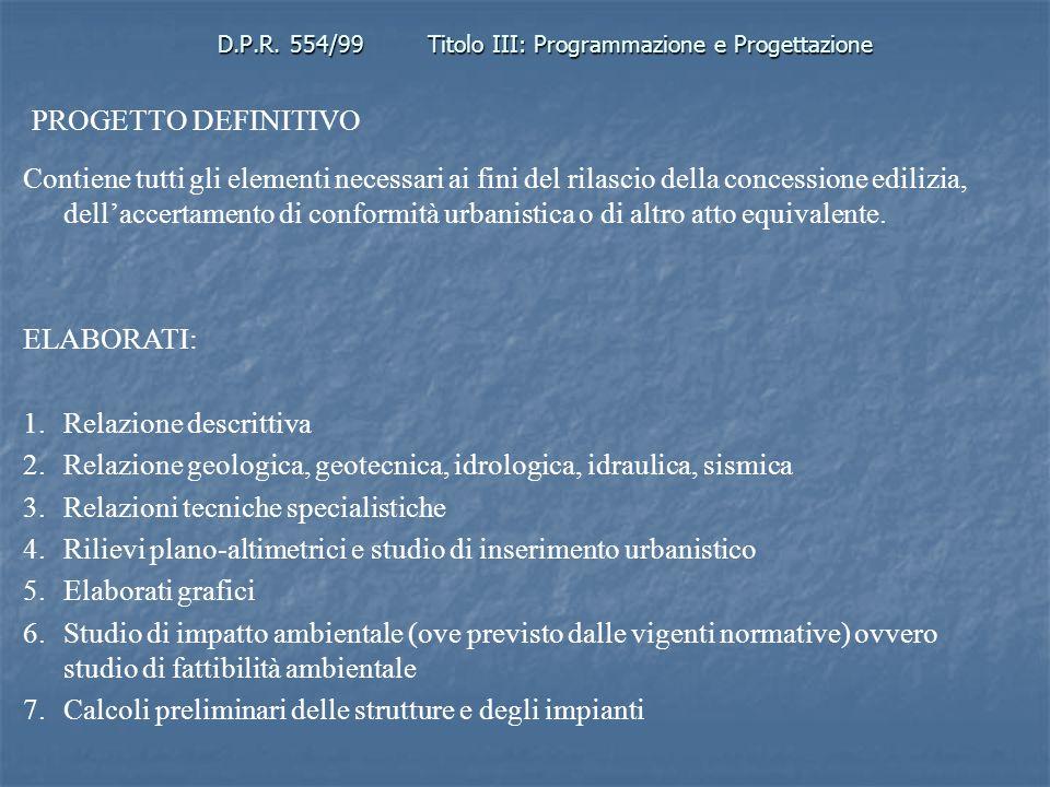 D.P.R. 554/99Titolo III: Programmazione e Progettazione PROGETTO DEFINITIVO Contiene tutti gli elementi necessari ai fini del rilascio della concessio