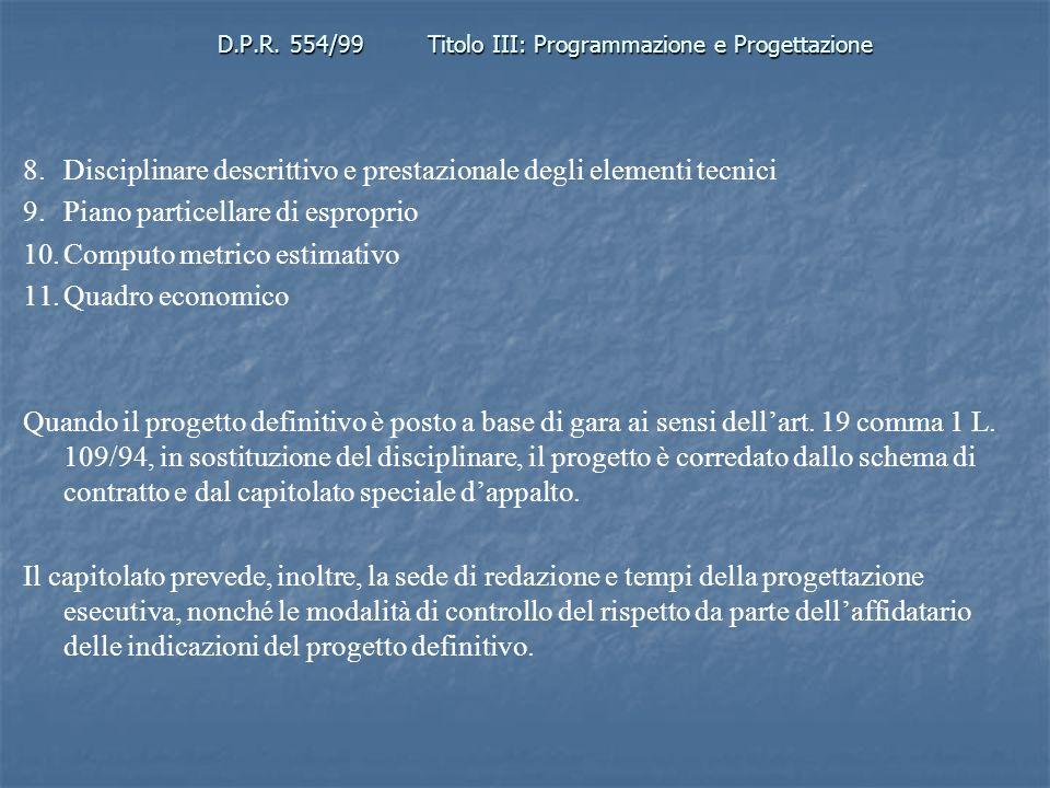 D.P.R. 554/99Titolo III: Programmazione e Progettazione 8.Disciplinare descrittivo e prestazionale degli elementi tecnici 9.Piano particellare di espr
