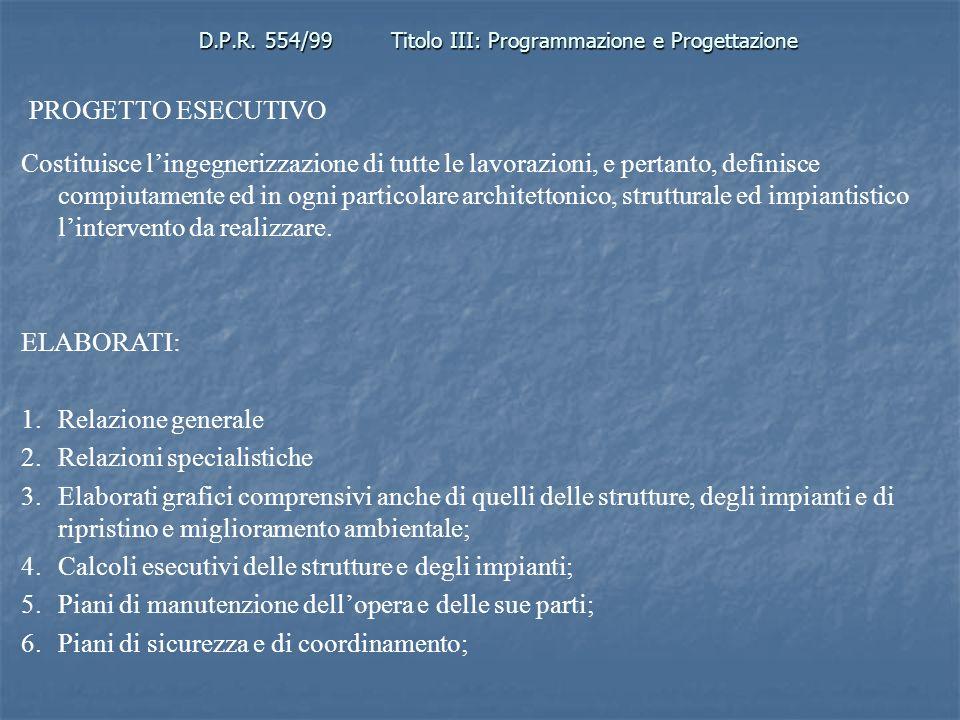 D.P.R. 554/99Titolo III: Programmazione e Progettazione PROGETTO ESECUTIVO Costituisce lingegnerizzazione di tutte le lavorazioni, e pertanto, definis