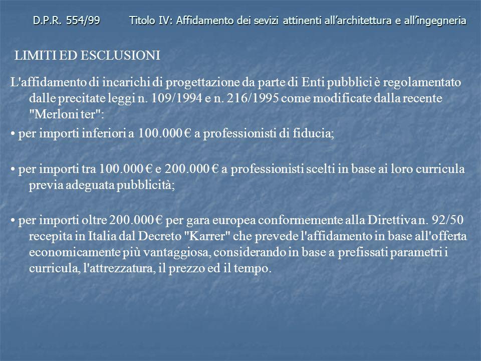D.P.R. 554/99Titolo IV: Affidamento dei sevizi attinenti allarchitettura e allingegneria LIMITI ED ESCLUSIONI L'affidamento di incarichi di progettazi