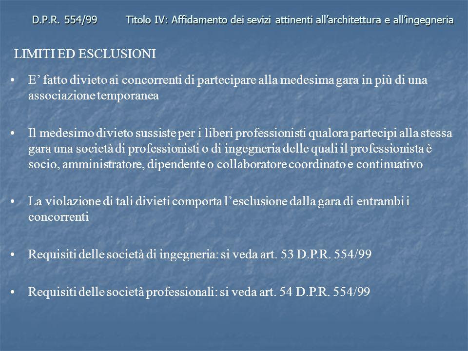 D.P.R. 554/99Titolo IV: Affidamento dei sevizi attinenti allarchitettura e allingegneria LIMITI ED ESCLUSIONI E fatto divieto ai concorrenti di partec