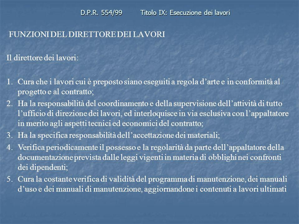 D.P.R. 554/99Titolo IX: Esecuzione dei lavori FUNZIONI DEL DIRETTORE DEI LAVORI Il direttore dei lavori: 1.Cura che i lavori cui è preposto siano eseg