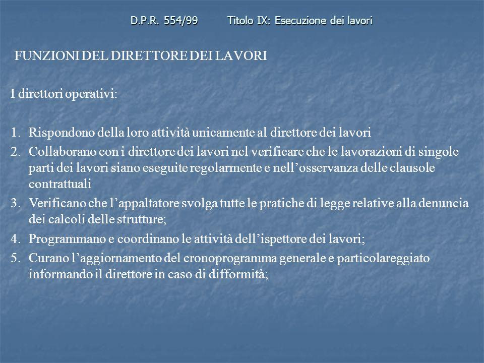D.P.R. 554/99Titolo IX: Esecuzione dei lavori FUNZIONI DEL DIRETTORE DEI LAVORI I direttori operativi: 1.Rispondono della loro attività unicamente al