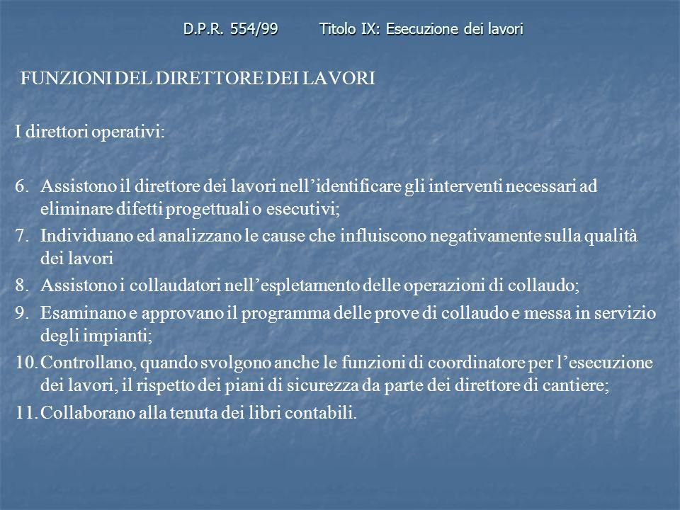D.P.R. 554/99Titolo IX: Esecuzione dei lavori FUNZIONI DEL DIRETTORE DEI LAVORI I direttori operativi: 6.Assistono il direttore dei lavori nellidentif