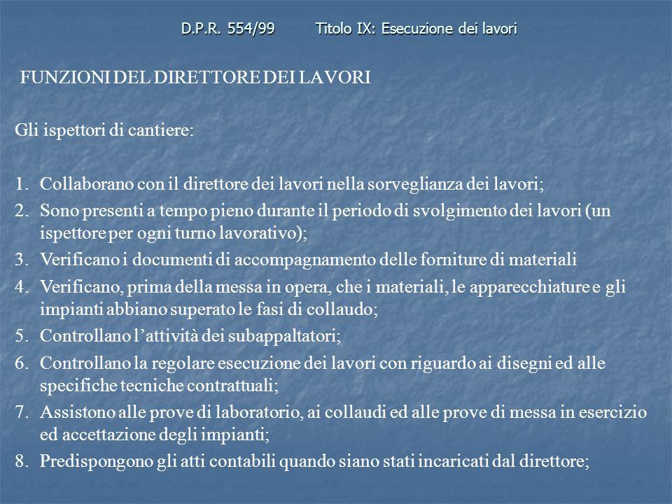 D.P.R. 554/99Titolo IX: Esecuzione dei lavori FUNZIONI DEL DIRETTORE DEI LAVORI Gli ispettori di cantiere: 1.Collaborano con il direttore dei lavori n