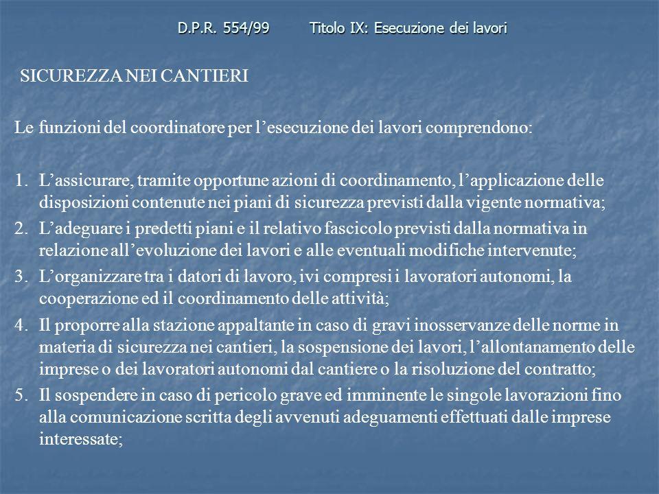 D.P.R. 554/99Titolo IX: Esecuzione dei lavori SICUREZZA NEI CANTIERI Le funzioni del coordinatore per lesecuzione dei lavori comprendono: 1.Lassicurar
