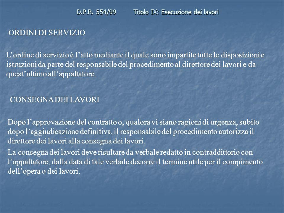 D.P.R. 554/99Titolo IX: Esecuzione dei lavori ORDINI DI SERVIZIO Lordine di servizio è latto mediante il quale sono impartite tutte le disposizioni e
