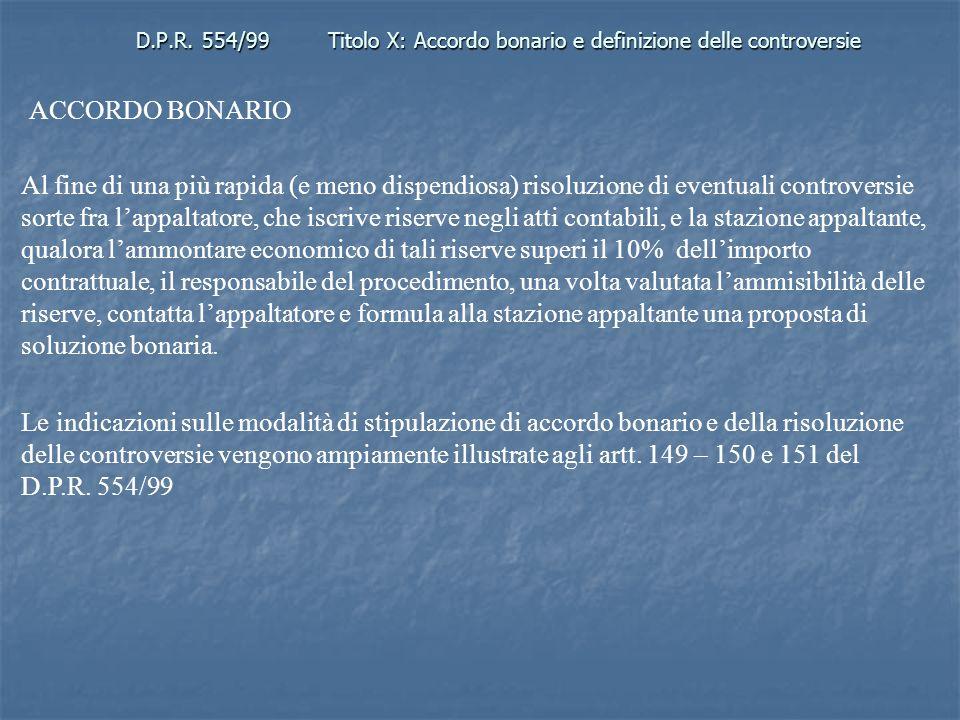 D.P.R. 554/99Titolo X: Accordo bonario e definizione delle controversie ACCORDO BONARIO Al fine di una più rapida (e meno dispendiosa) risoluzione di