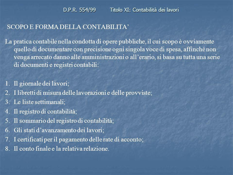 D.P.R. 554/99Titolo XI: Contabilità dei lavori SCOPO E FORMA DELLA CONTABILITA La pratica contabile nella condotta di opere pubbliche, il cui scopo è