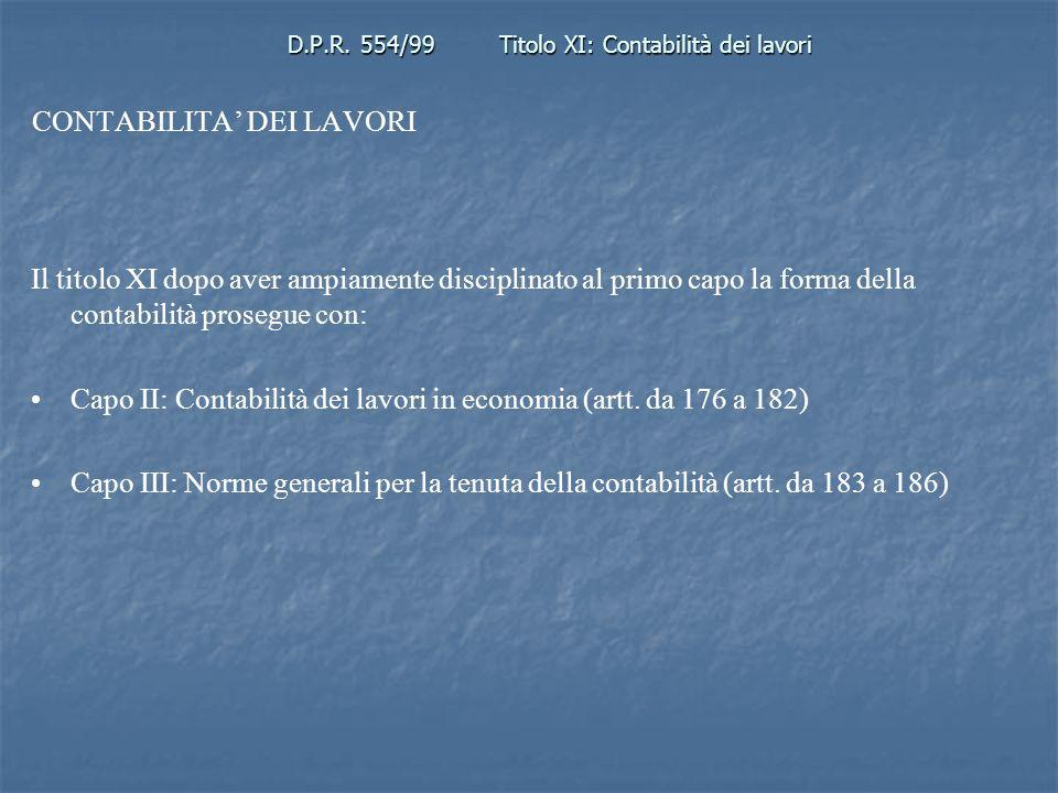D.P.R. 554/99Titolo XI: Contabilità dei lavori CONTABILITA DEI LAVORI Il titolo XI dopo aver ampiamente disciplinato al primo capo la forma della cont
