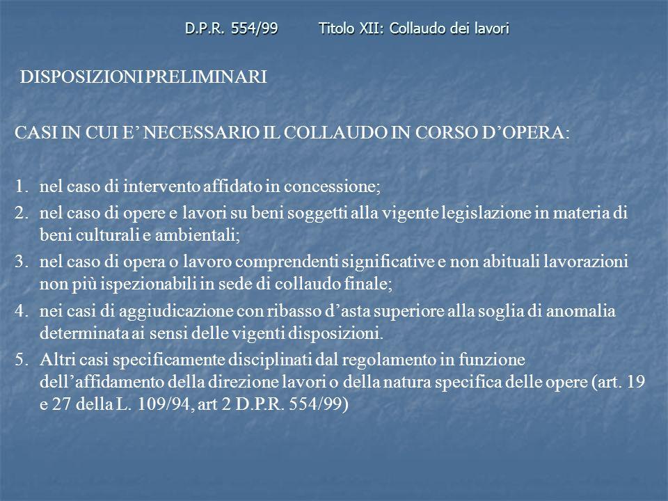 D.P.R. 554/99Titolo XII: Collaudo dei lavori DISPOSIZIONI PRELIMINARI CASI IN CUI E NECESSARIO IL COLLAUDO IN CORSO DOPERA: 1.nel caso di intervento a