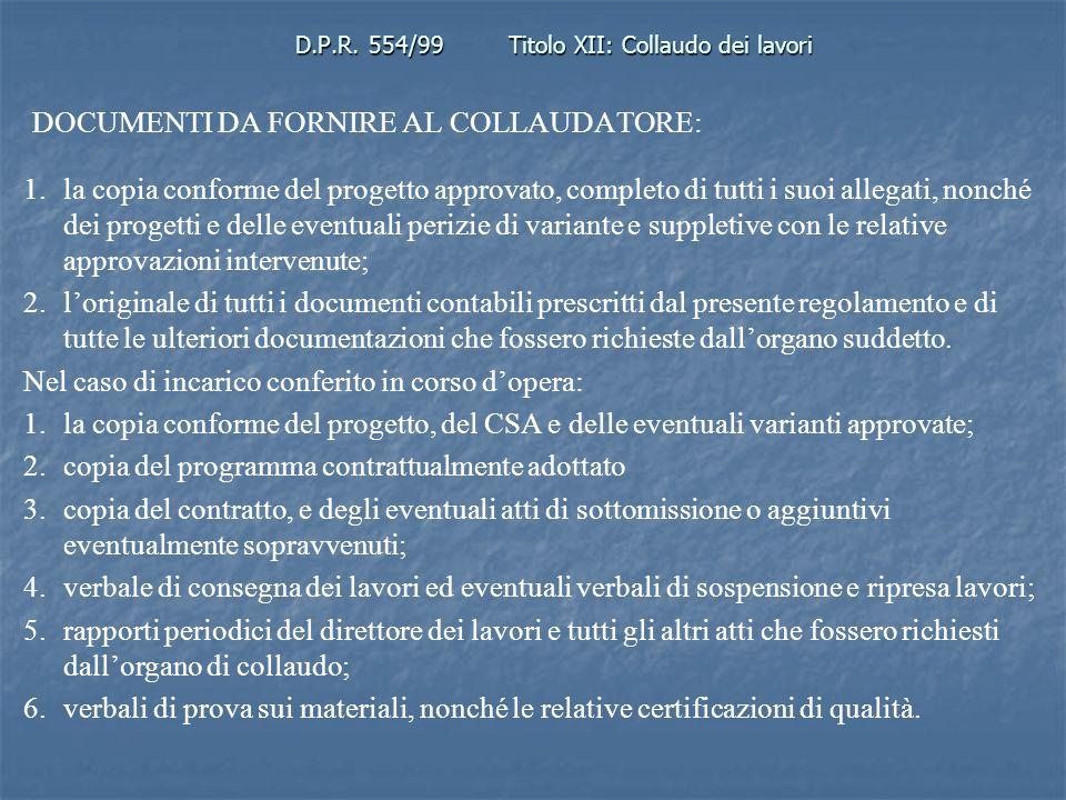 D.P.R. 554/99Titolo XII: Collaudo dei lavori DOCUMENTI DA FORNIRE AL COLLAUDATORE: 1.la copia conforme del progetto approvato, completo di tutti i suo