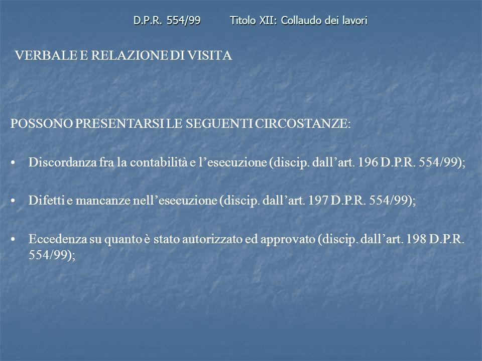 D.P.R. 554/99Titolo XII: Collaudo dei lavori VERBALE E RELAZIONE DI VISITA POSSONO PRESENTARSI LE SEGUENTI CIRCOSTANZE: Discordanza fra la contabilità