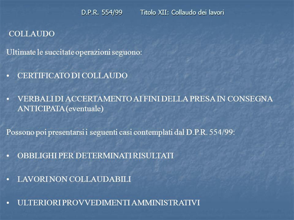 D.P.R. 554/99Titolo XII: Collaudo dei lavori COLLAUDO Ultimate le succitate operazioni seguono: CERTIFICATO DI COLLAUDO VERBALI DI ACCERTAMENTO AI FIN