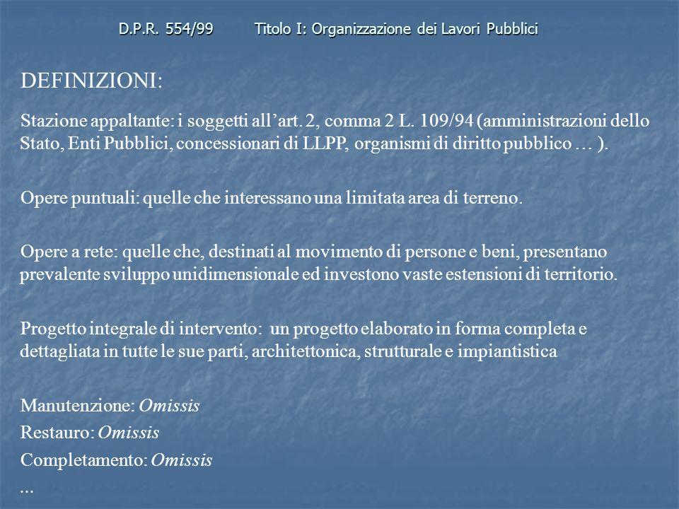D.P.R. 554/99Titolo I: Organizzazione dei Lavori Pubblici DEFINIZIONI: Stazione appaltante: i soggetti allart. 2, comma 2 L. 109/94 (amministrazioni d