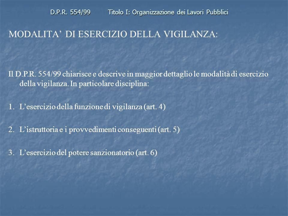 D.P.R. 554/99Titolo I: Organizzazione dei Lavori Pubblici MODALITA DI ESERCIZIO DELLA VIGILANZA: Il D.P.R. 554/99 chiarisce e descrive in maggior dett