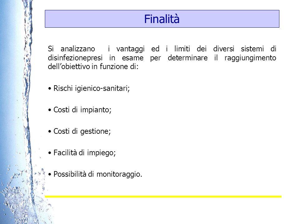 Finalità Si analizzano i vantaggi ed i limiti dei diversi sistemi di disinfezionepresi in esame per determinare il raggiungimento dellobiettivo in fun
