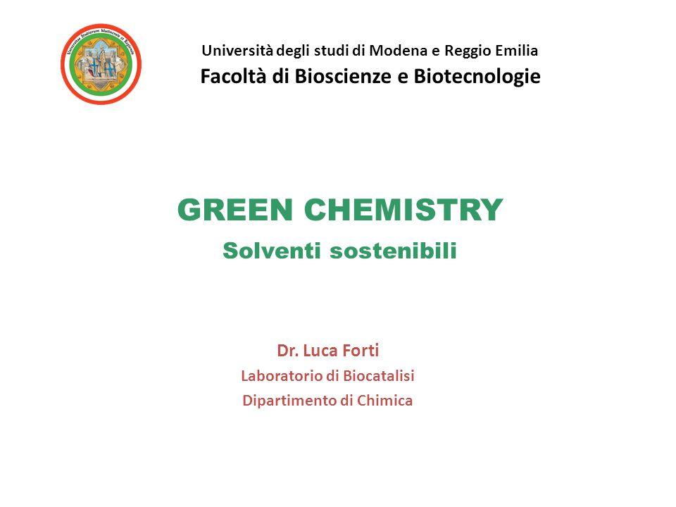 GREEN CHEMISTRY Solventi sostenibili Dr. Luca Forti Laboratorio di Biocatalisi Dipartimento di Chimica Università degli studi di Modena e Reggio Emili