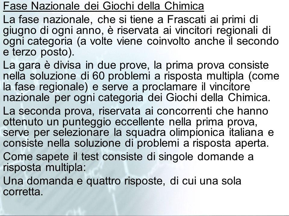 Fase Nazionale dei Giochi della Chimica La fase nazionale, che si tiene a Frascati ai primi di giugno di ogni anno, è riservata ai vincitori regionali