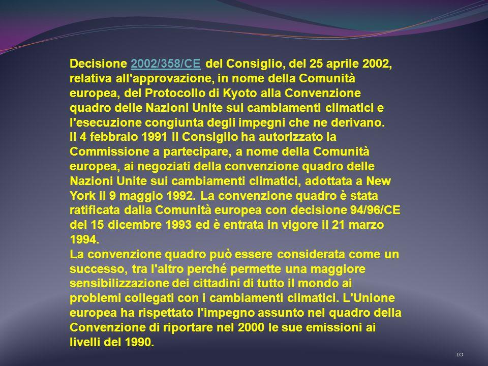10 Decisione 2002/358/CE del Consiglio, del 25 aprile 2002, relativa all'approvazione, in nome della Comunità europea, del Protocollo di Kyoto alla Co