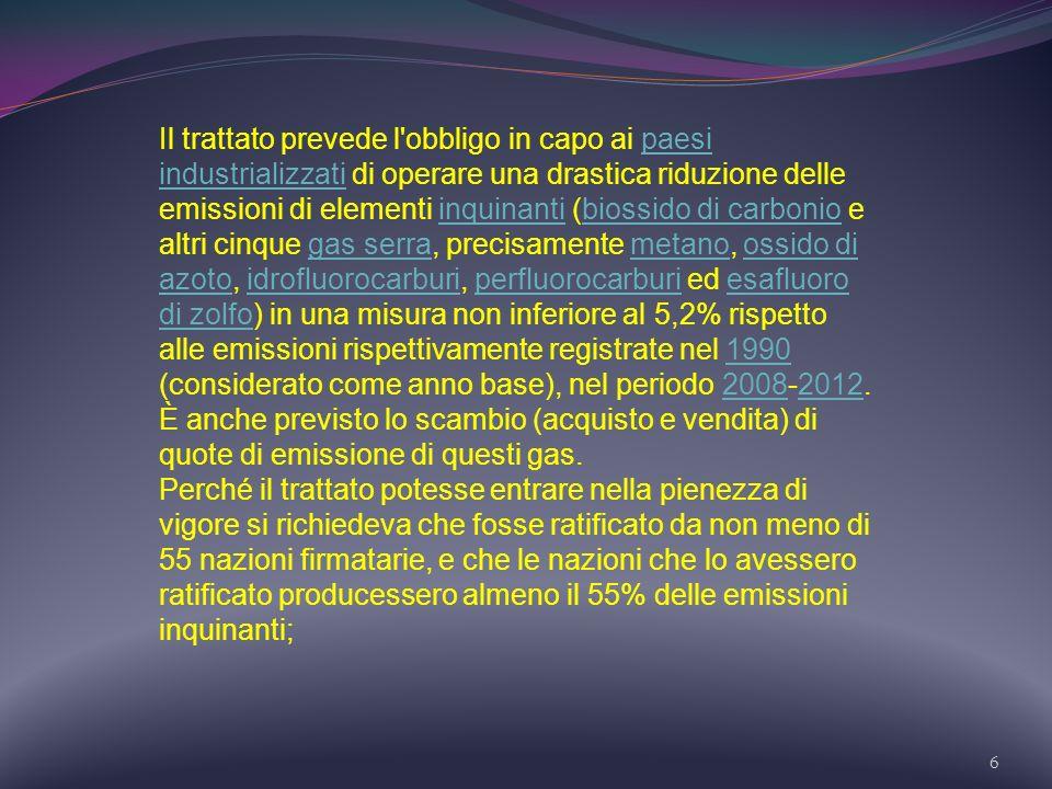6 Il trattato prevede l'obbligo in capo ai paesi industrializzati di operare una drastica riduzione delle emissioni di elementi inquinanti (biossido d