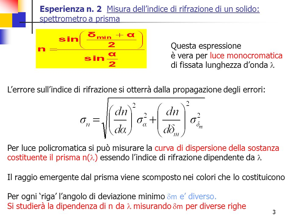 3 Esperienza n. 2 Misura dellindice di rifrazione di un solido: spettrometro a prisma Questa espressione è vera per luce monocromatica di fissata lung
