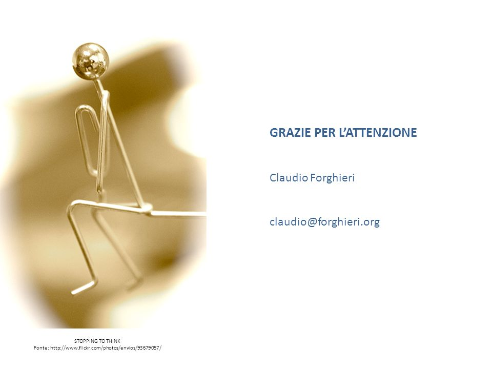 GRAZIE PER LATTENZIONE Claudio Forghieri claudio@forghieri.org STOPPING TO THINK Fonte: http://www.flickr.com/photos/envios/93679057/