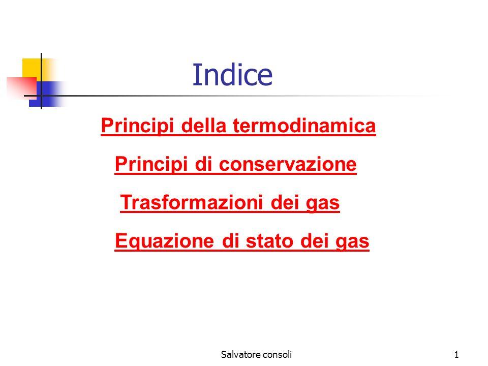 Salvatore consoli1 Indice Principi della termodinamica Principi di conservazione Trasformazioni dei gas Equazione di stato dei gas