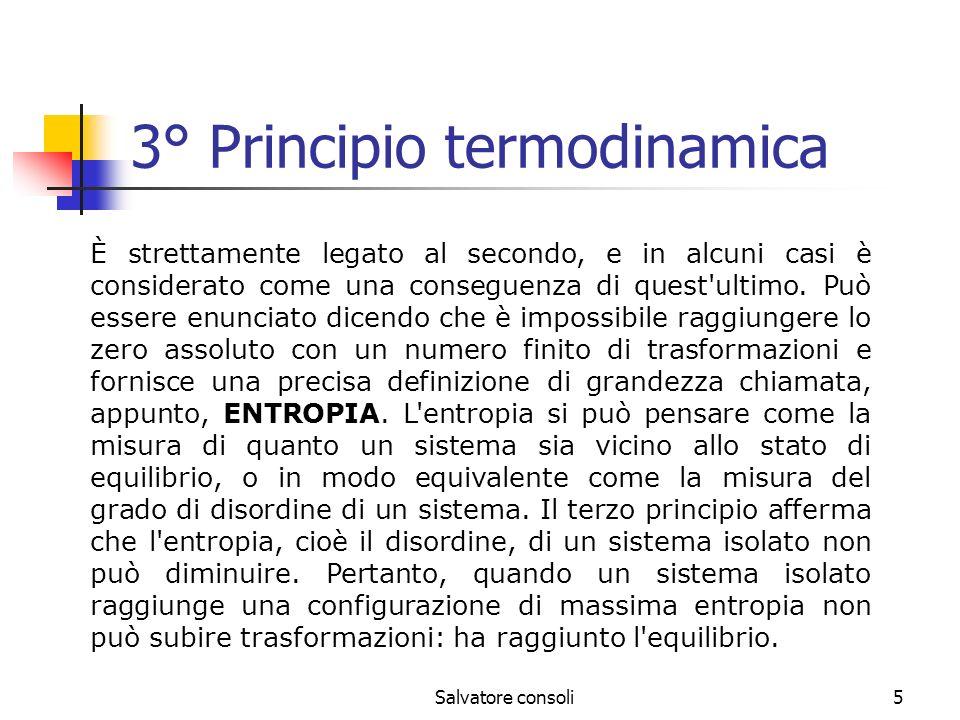 Salvatore consoli16 Equazione di stato dei gas Si può dimostrare che questa legge generale, EQUAZIONE DI STATO, per i gas perfetti ha la seguente forma: P * V= n * R * T dove n indica il numero di moli di gas, R la costante dei gas perfetti pari a 8,314 J/molK e p, V, T le variabili di stato dei gas (rispettivamente pressione, volume, temperatura).