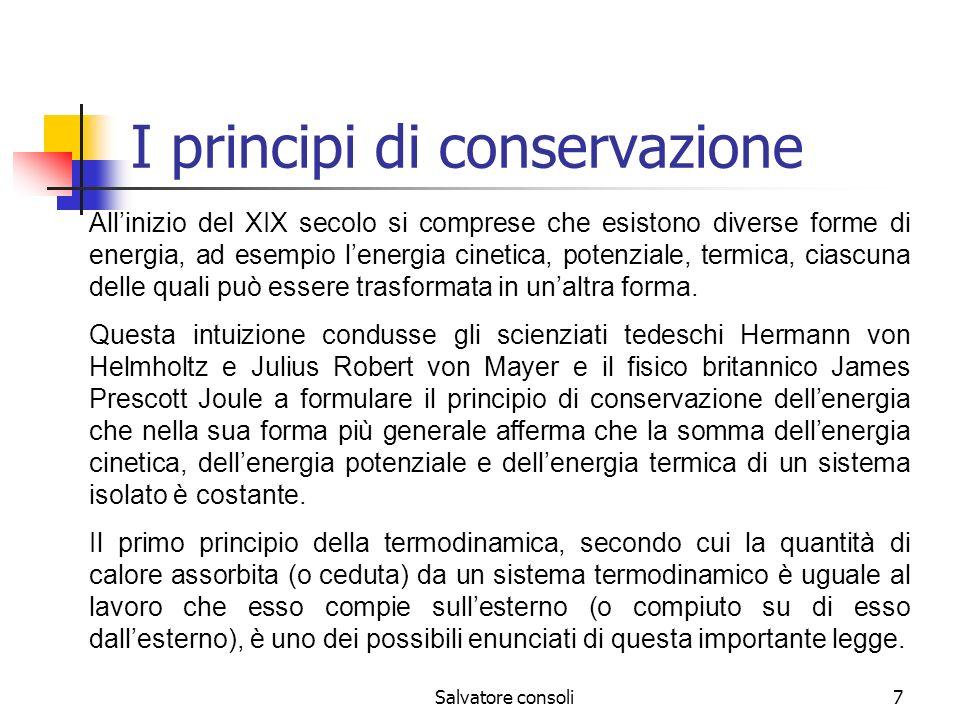 Salvatore consoli7 I principi di conservazione Allinizio del XIX secolo si comprese che esistono diverse forme di energia, ad esempio lenergia cinetic