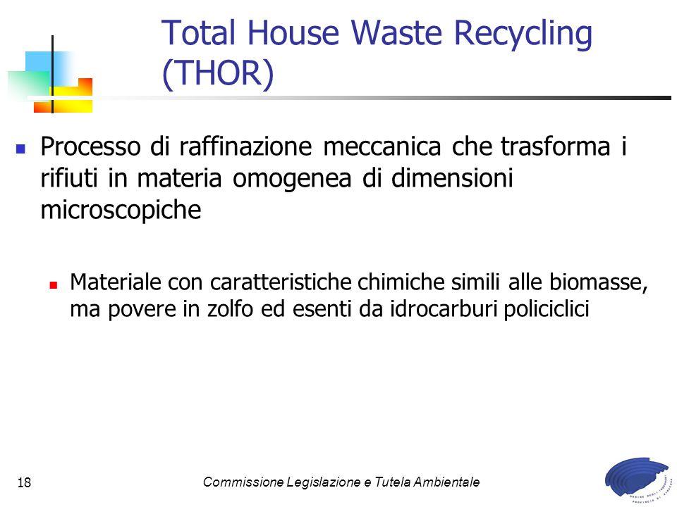 Commissione Legislazione e Tutela Ambientale18 Total House Waste Recycling (THOR) Processo di raffinazione meccanica che trasforma i rifiuti in materi