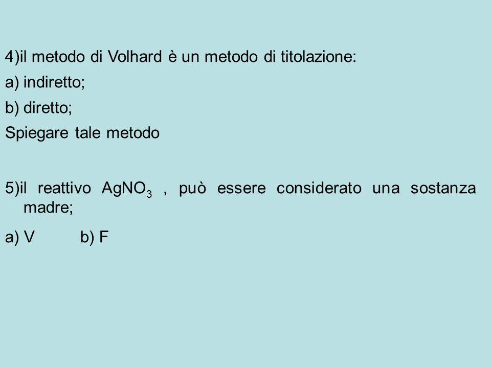 6)il metodo di Volhard utilizza un eccesso di: a)nitrato di argento; b)di solfocianuro di potassio o di argento; c)di indicatore; 7) Calcolate la normalità di una soluzione di Sr Cl2 sapendo che 25 ml di essa dopo trattamento con 25 ml di AgNO3 0,1N, richiedono per essere titolati 13,8 ml di NH4CNS 8) Un campione di BaCl2 *2H2O del peso di 0,44g contenente il 10% di impurezze viene titolato con AgNO3 0,1N.