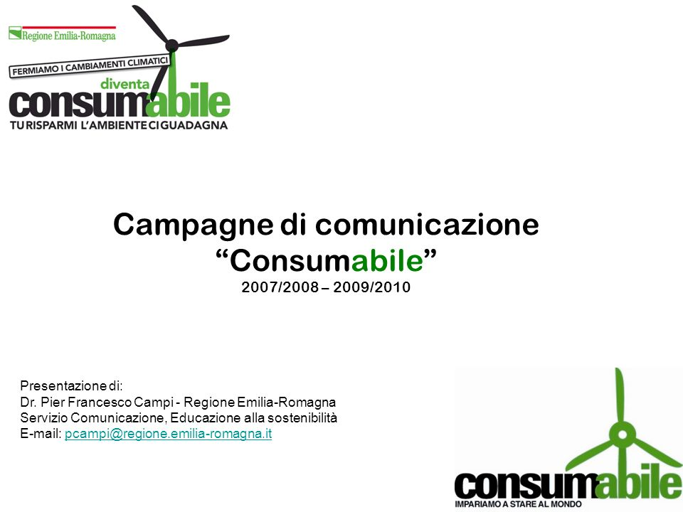 Campagne di comunicazione Consumabile 2007/2008 – 2009/2010 Presentazione di: Dr. Pier Francesco Campi - Regione Emilia-Romagna Servizio Comunicazione