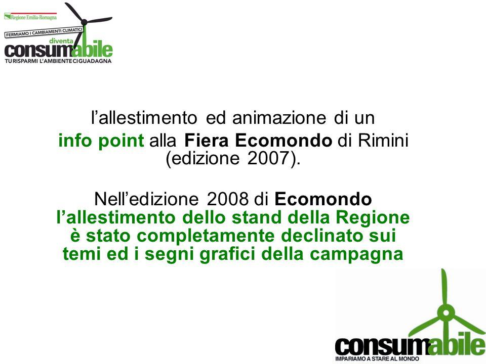 lallestimento ed animazione di un info point alla Fiera Ecomondo di Rimini (edizione 2007). Nelledizione 2008 di Ecomondo lallestimento dello stand de