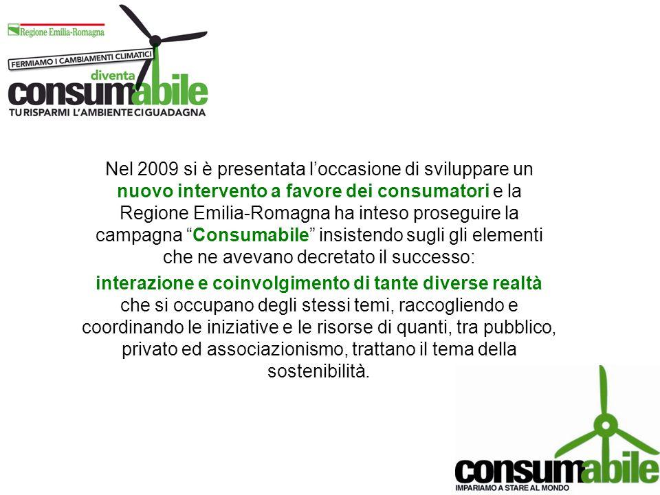 Nel 2009 si è presentata loccasione di sviluppare un nuovo intervento a favore dei consumatori e la Regione Emilia-Romagna ha inteso proseguire la cam