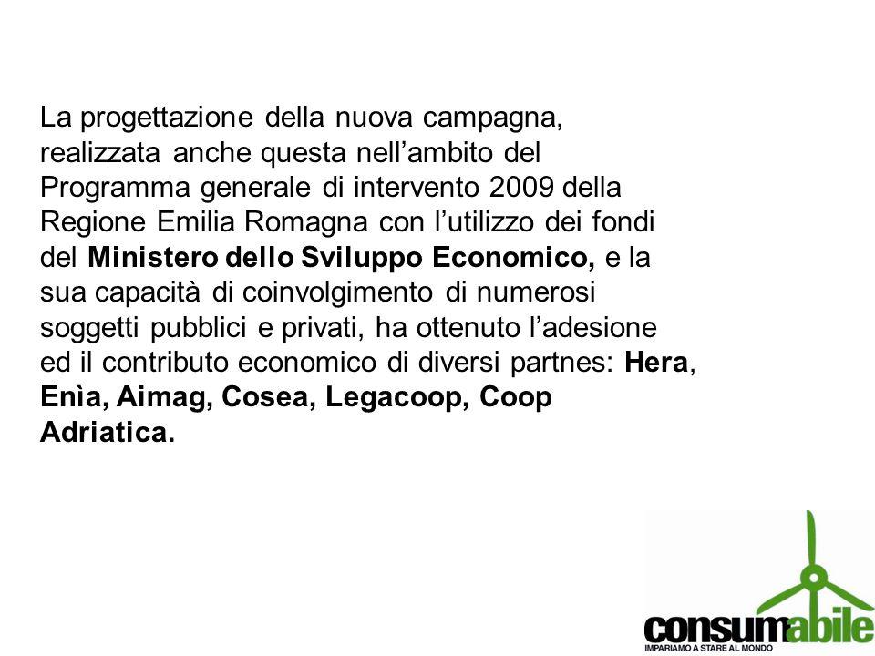 La progettazione della nuova campagna, realizzata anche questa nellambito del Programma generale di intervento 2009 della Regione Emilia Romagna con l