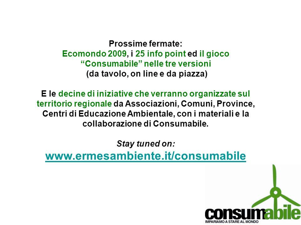 Prossime fermate: Ecomondo 2009, i 25 info point ed il gioco Consumabile nelle tre versioni (da tavolo, on line e da piazza) E le decine di iniziative