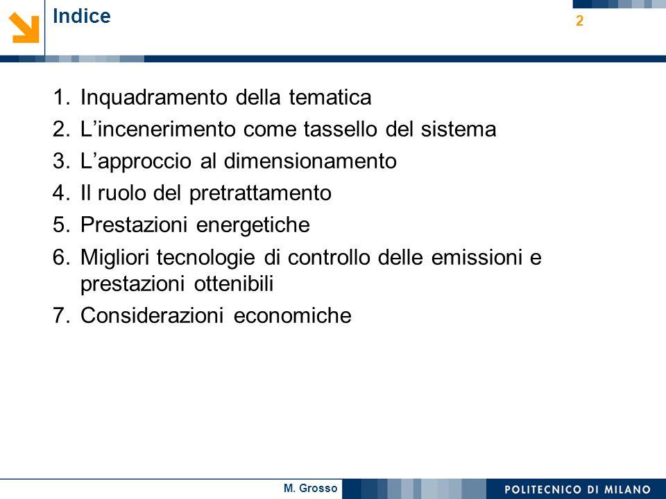 M. Grosso 2 Indice 1.Inquadramento della tematica 2.Lincenerimento come tassello del sistema 3.Lapproccio al dimensionamento 4.Il ruolo del pretrattam