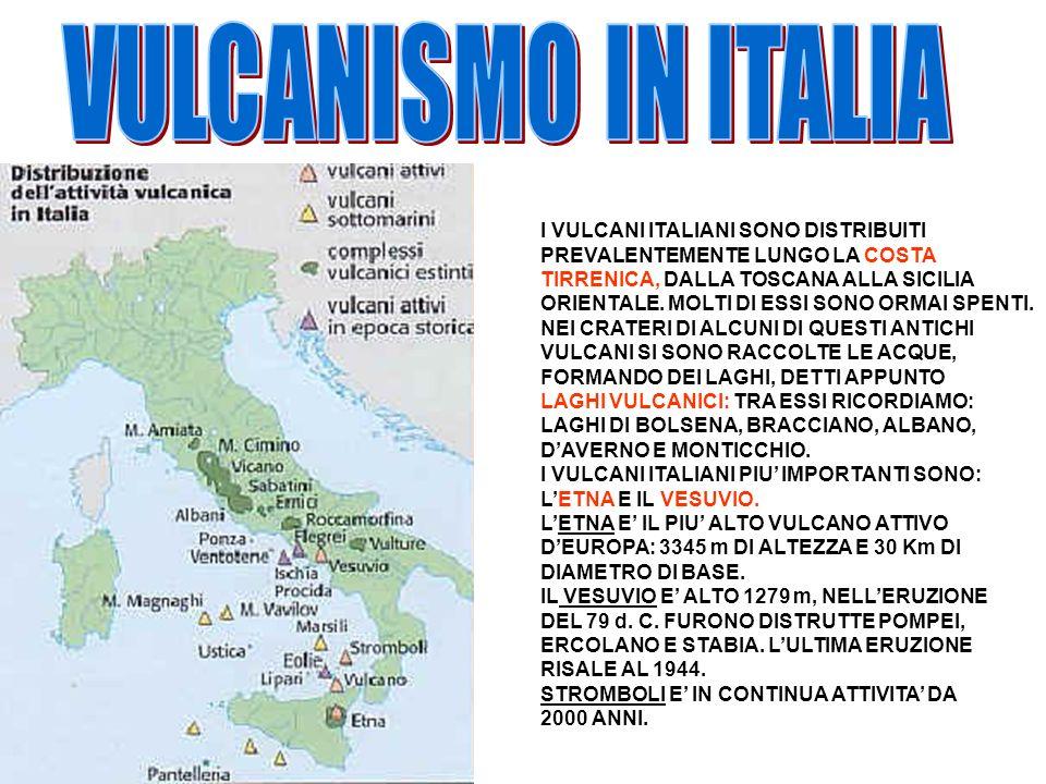 I VULCANI ITALIANI SONO DISTRIBUITI PREVALENTEMENTE LUNGO LA COSTA TIRRENICA, DALLA TOSCANA ALLA SICILIA ORIENTALE. MOLTI DI ESSI SONO ORMAI SPENTI. N