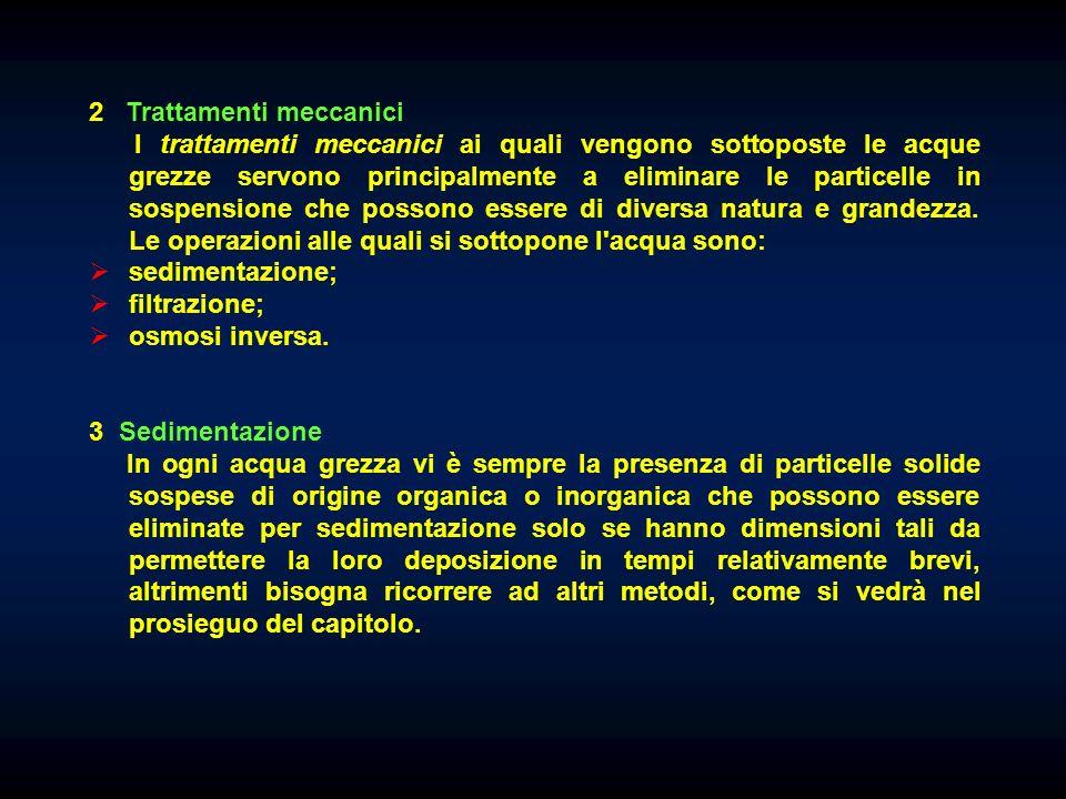 2 Trattamenti meccanici I trattamenti meccanici ai quali vengono sottoposte le acque grezze servono principalmente a eliminare le particelle in sospensione che possono essere di diversa natura e grandezza.