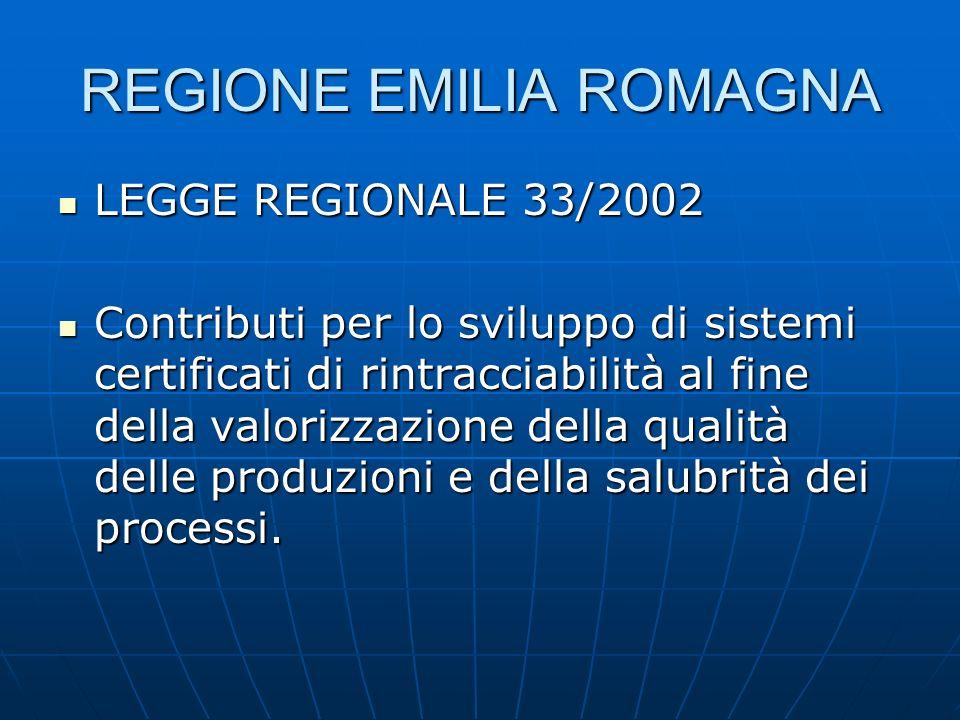 REGIONE EMILIA ROMAGNA LEGGE REGIONALE 33/2002 LEGGE REGIONALE 33/2002 Contributi per lo sviluppo di sistemi certificati di rintracciabilità al fine d