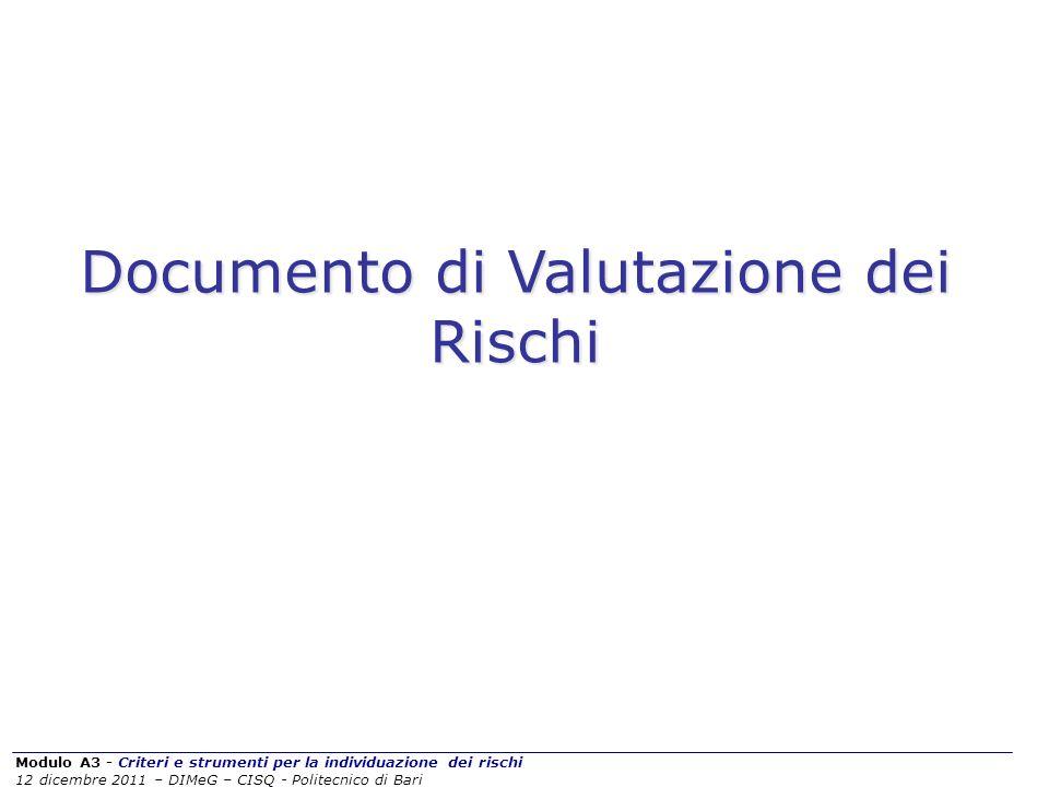 Modulo A3 - Criteri e strumenti per la individuazione dei rischi 12 dicembre 2011 – DIMeG – CISQ - Politecnico di Bari Documento di Valutazione dei Ri